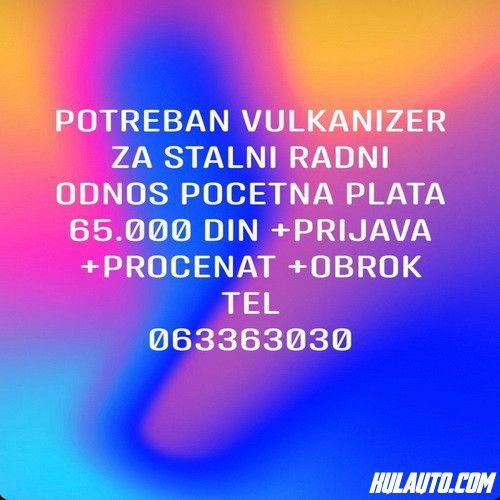 Potreban vulkanizer za stalni radni odnosProsecna plata 65.000 din + prijava + procenat + obrok.Telefon 063363030